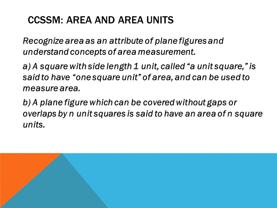 CCSSM: AREA AND AREA UNITS Recognize area as an attribute of plane figures and understand concepts of area measurement.