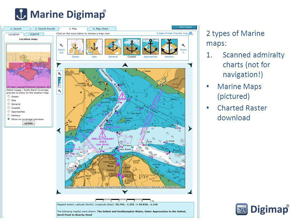 2 types of Marine maps: 1.Scanned admiralty charts (not for navigation!) Marine Maps (pictured) Charted Raster download