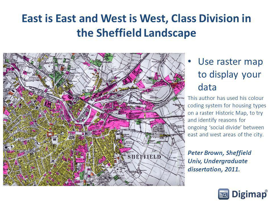 East is East and West is West, Class Division in the Sheffield Landscape Use raster map to display your data This author has used his colour coding sy
