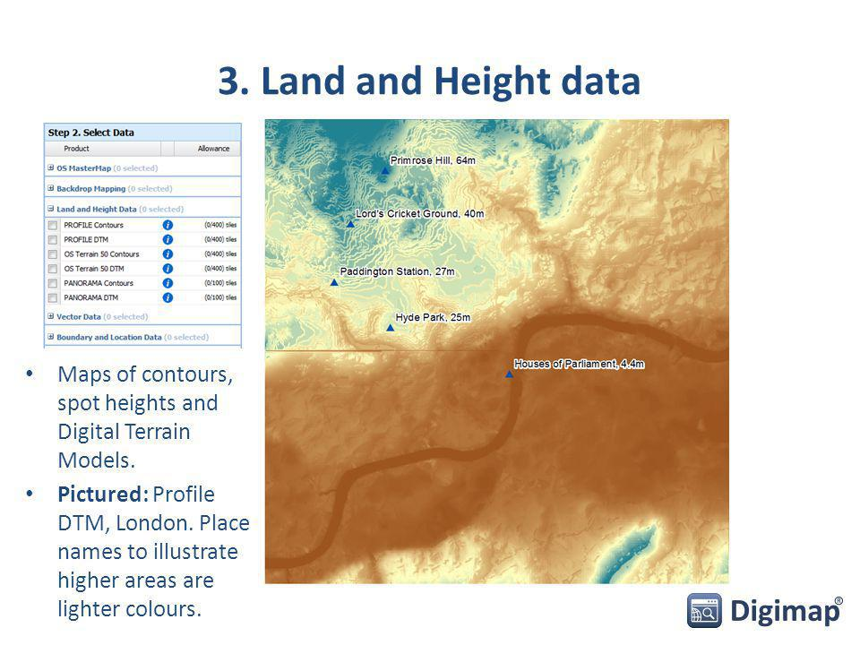 3. Land and Height data Maps of contours, spot heights and Digital Terrain Models.