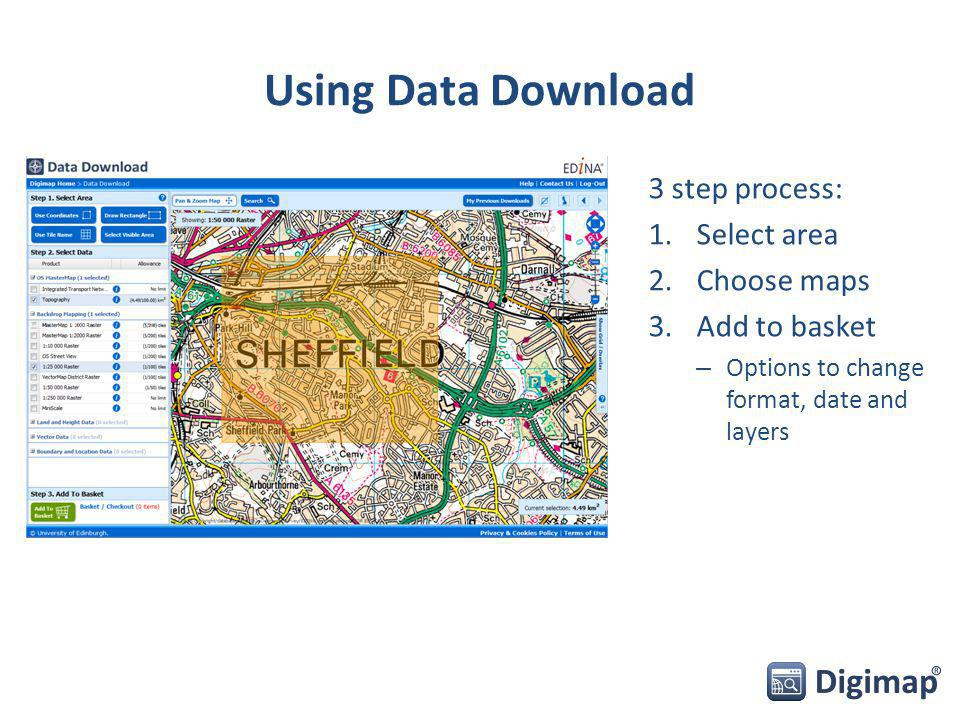 Using Data Download 3 step process: 1.Select area 2.Choose maps 3.Add to basket – Options to change format, date and layers