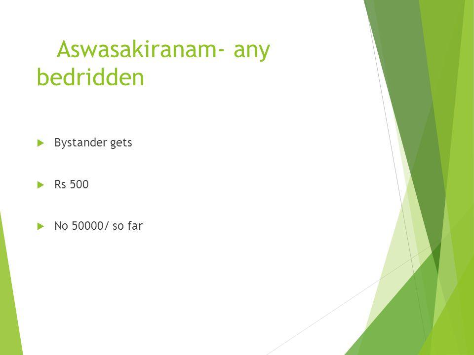 Aswasakiranam- any bedridden Bystander gets Rs 500 No 50000/ so far