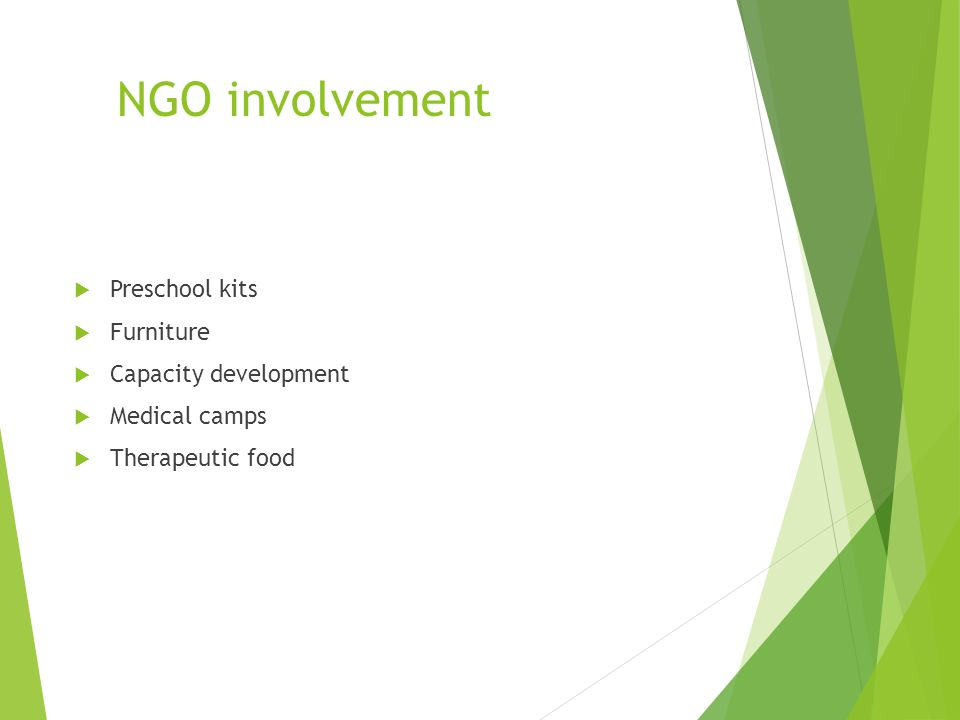 NGO involvement Preschool kits Furniture Capacity development Medical camps Therapeutic food