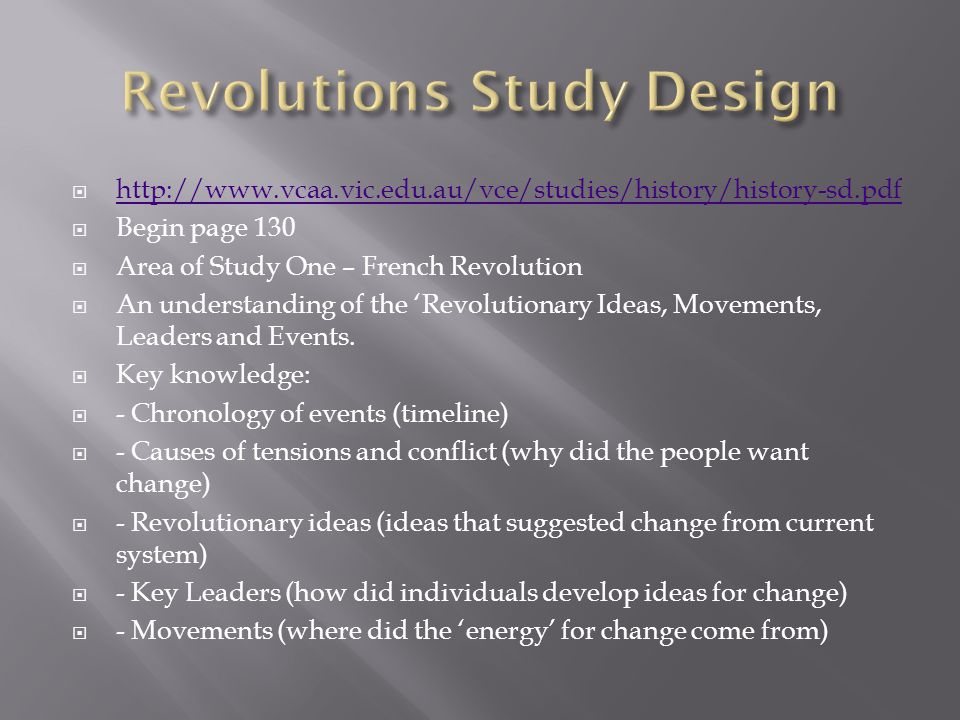http://www.vcaa.vic.edu.au/vce/studies/history/history-sd.pdf Begin page 130 Area of Study One – French Revolution An understanding of the Revolutiona