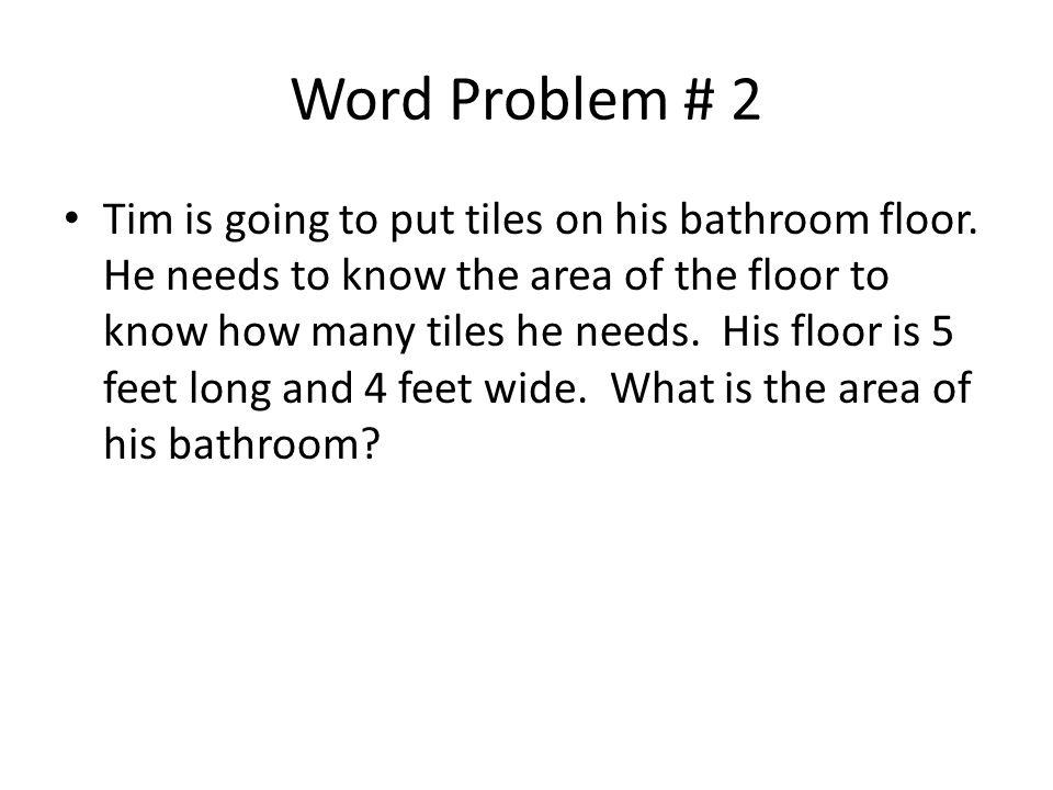 Word Problem # 2 Tim is going to put tiles on his bathroom floor.