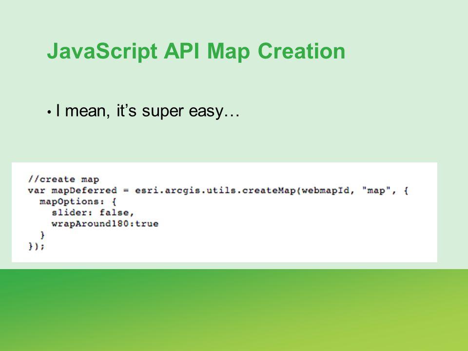 JavaScript API Map Creation I mean, its super easy…
