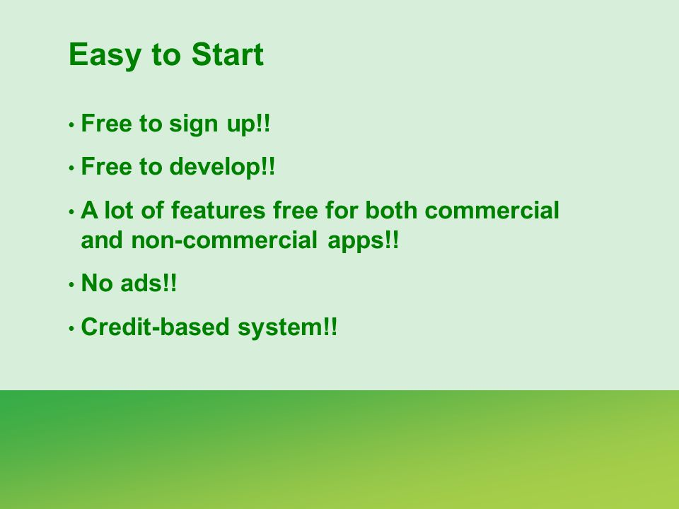 Easy to Start Free to sign up!. Free to develop!.