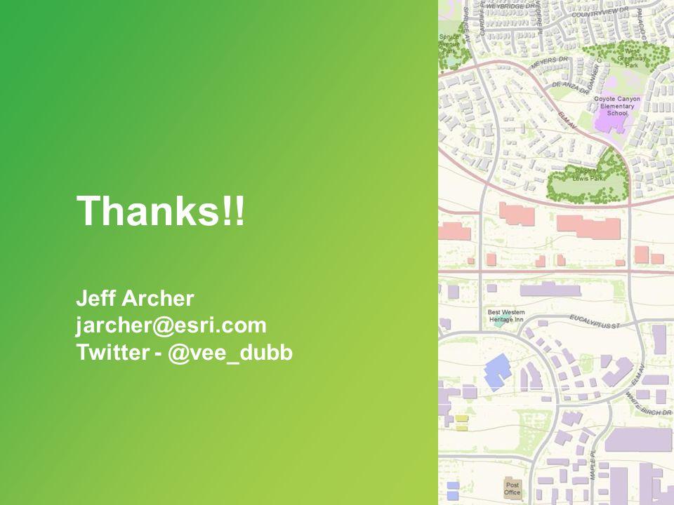 Thanks!! Jeff Archer jarcher@esri.com Twitter - @vee_dubb