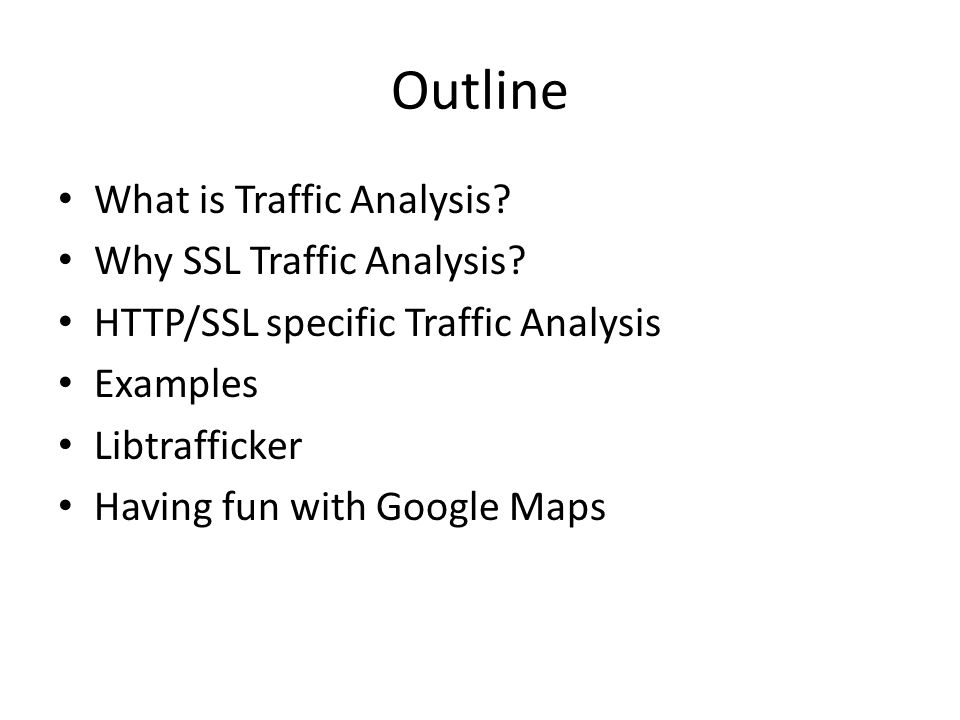 Outline What is Traffic Analysis.Why SSL Traffic Analysis.