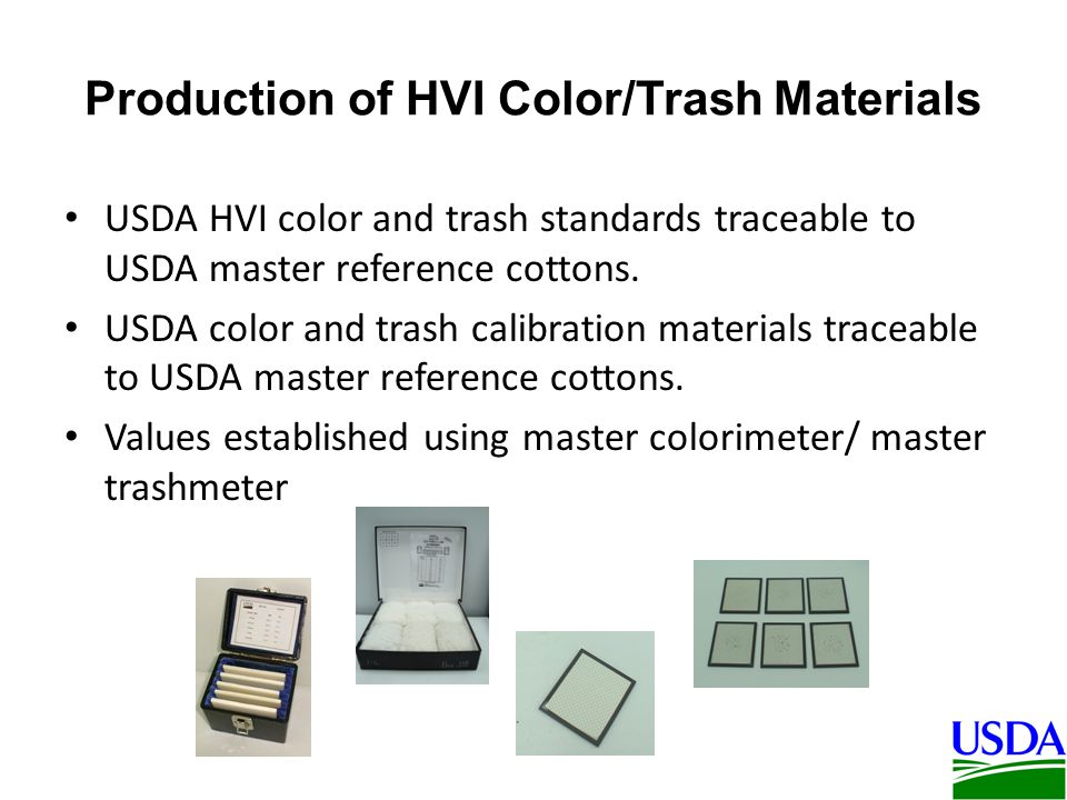 Production of HVI Color/Trash Materials USDA HVI color and trash standards traceable to USDA master reference cottons.