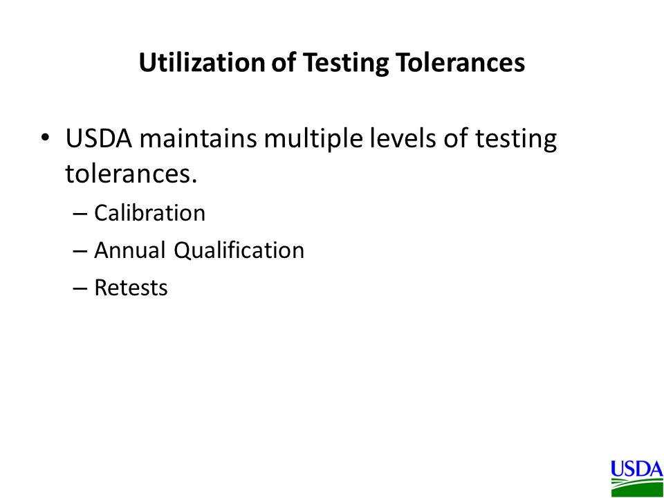 Utilization of Testing Tolerances USDA maintains multiple levels of testing tolerances.