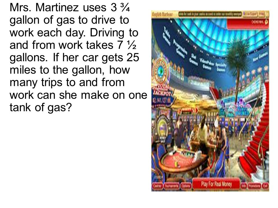 Mrs. Martinez uses 3 ¾ gallon of gas to drive to work each day.