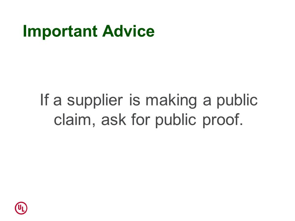 Important Advice If a supplier is making a public claim, ask for public proof.