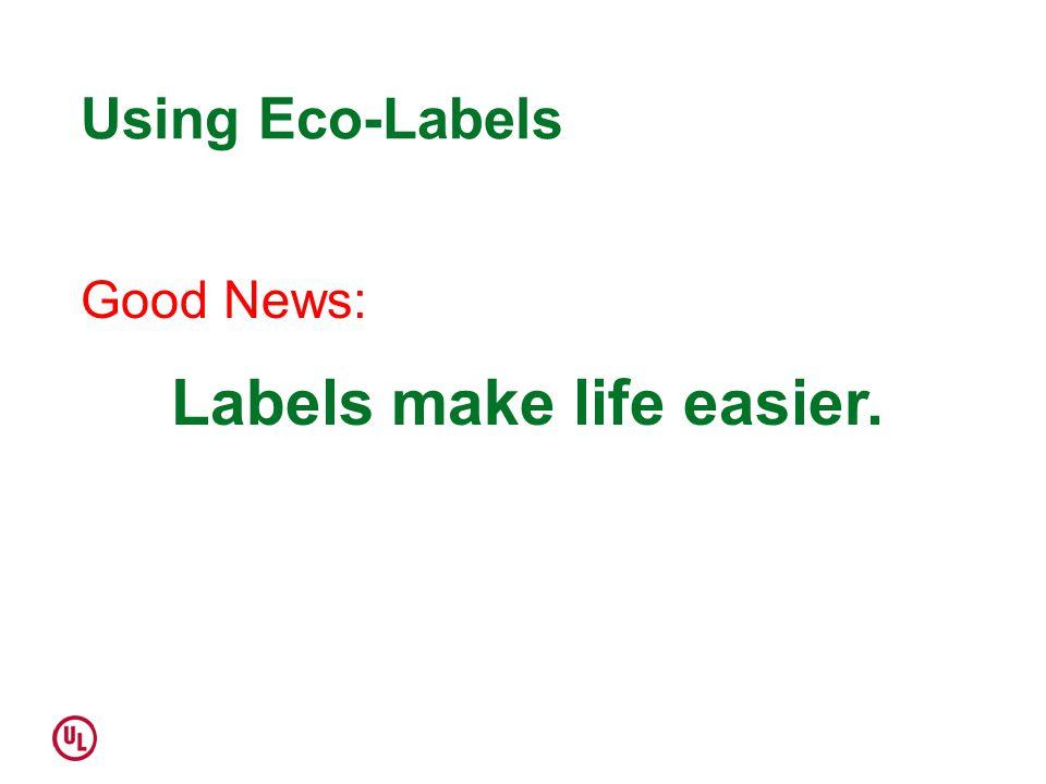 Using Eco-Labels Labels make life easier. Good News: