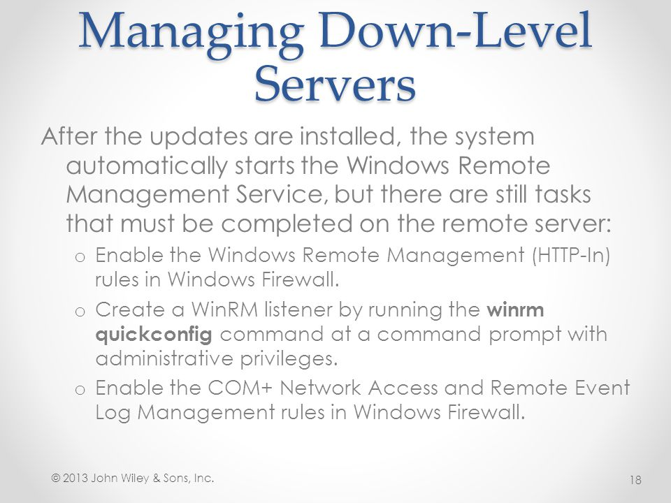 Managing Down-Level Servers After the updates are installed, the system automatically starts the Windows Remote Management Service, but there are stil