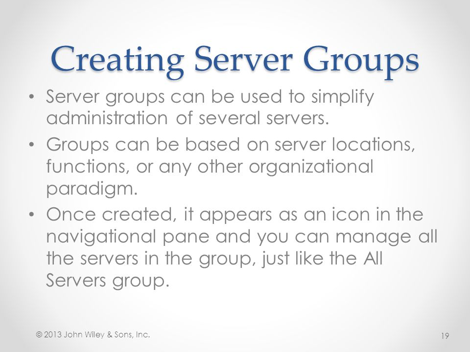 Creating Server Groups Server groups can be used to simplify administration of several servers. Groups can be based on server locations, functions, or