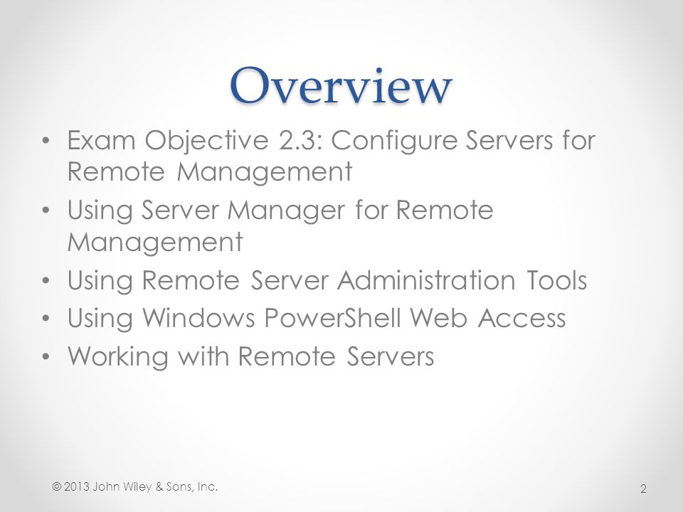 Overview Exam Objective 2.3: Configure Servers for Remote Management Using Server Manager for Remote Management Using Remote Server Administration Too