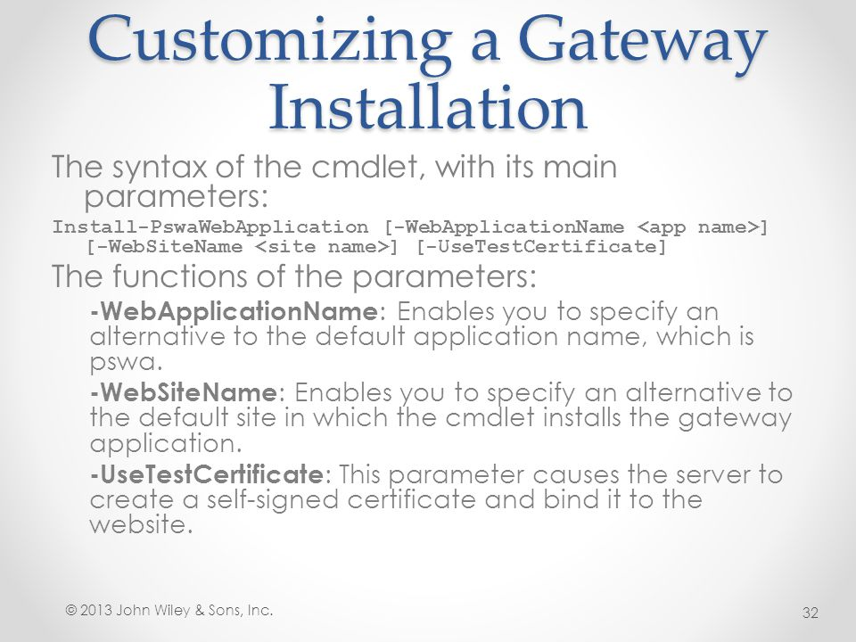 Customizing a Gateway Installation The syntax of the cmdlet, with its main parameters: Install-PswaWebApplication [-WebApplicationName ] [-WebSiteName