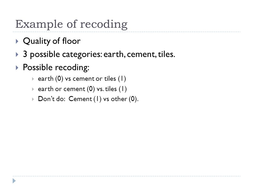 Example of recoding Quality of floor 3 possible categories: earth, cement, tiles.