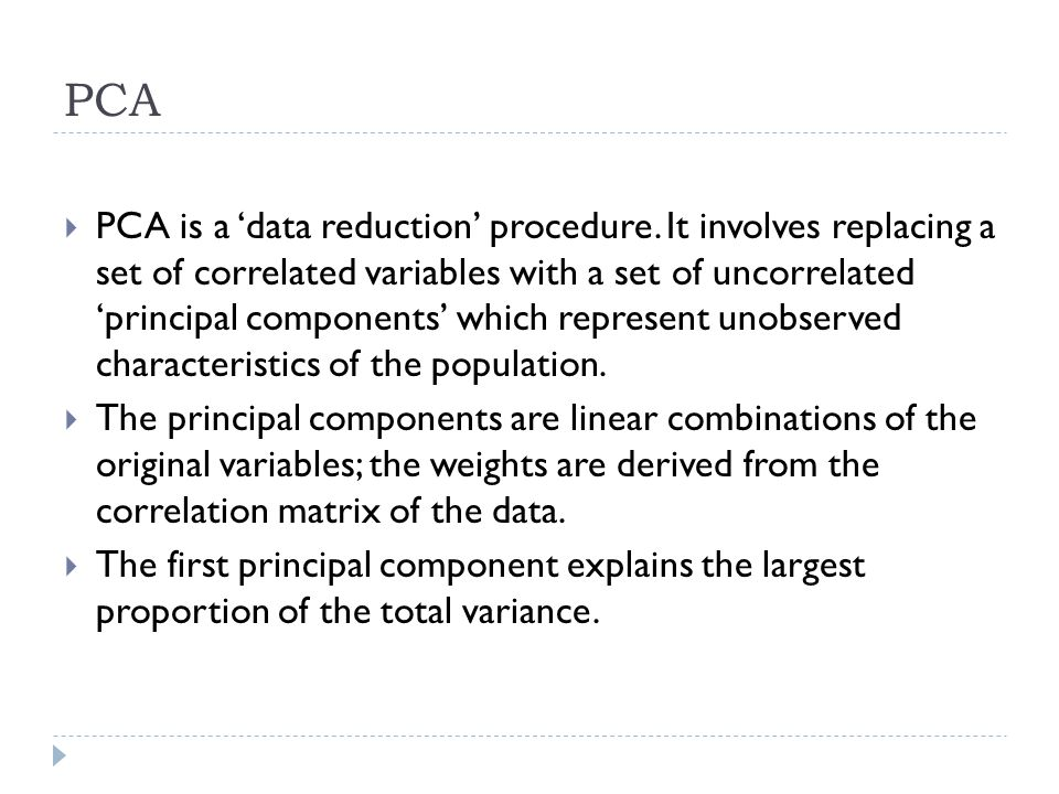 PCA PCA is a data reduction procedure.