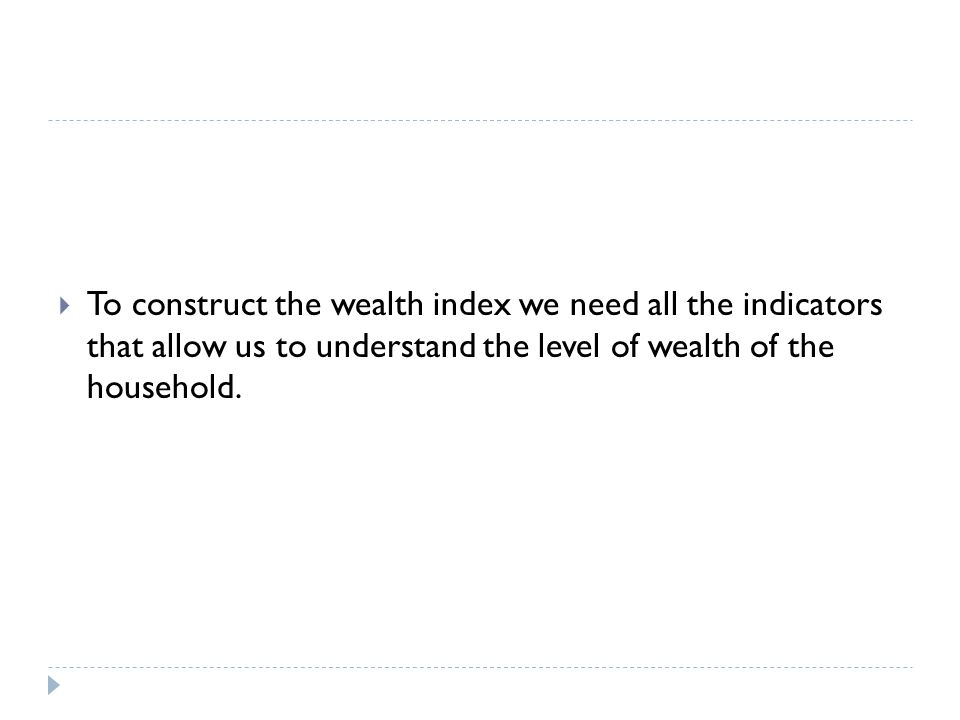 PCA and wealth index We include in the PCA all the variables (assets, housing etc) that we think will be appropriate to explain the wealth of the household.