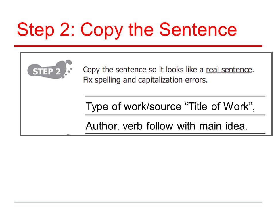 Step 2: Copy the Sentence Type of work/source Title of Work, Author, verb follow with main idea.