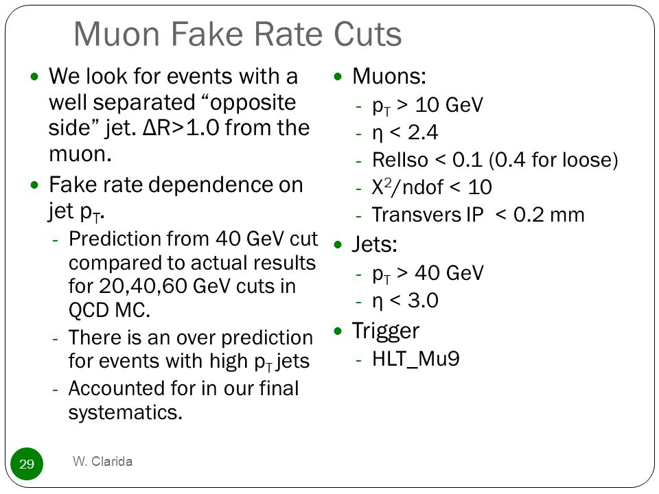 Muon Fake Rate Cuts W. Clarida 29 We look for events with a well separated opposite side jet.