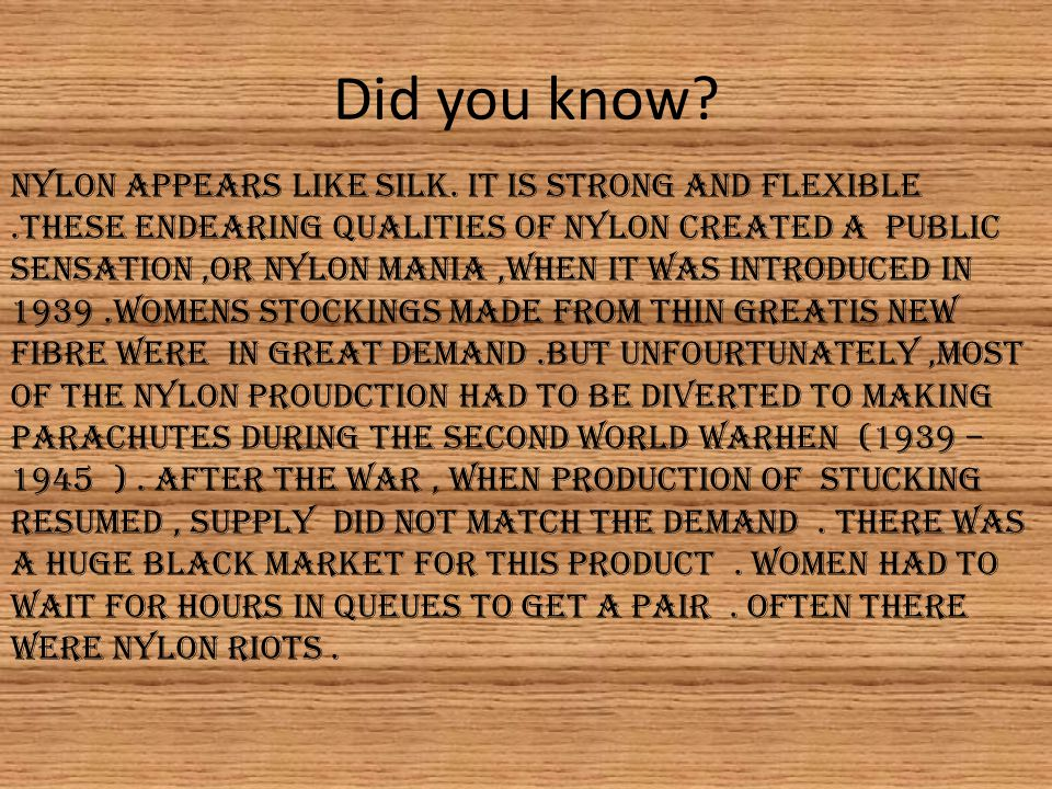 Did you know. NYLON APPEARS LIKE SILK.