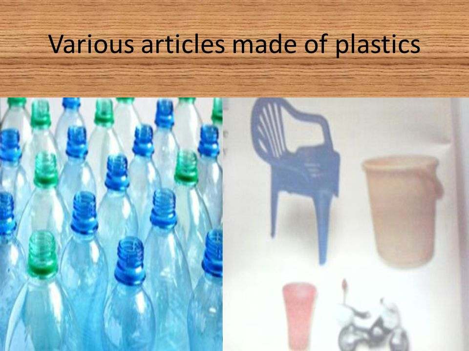 Various articles made of plastics