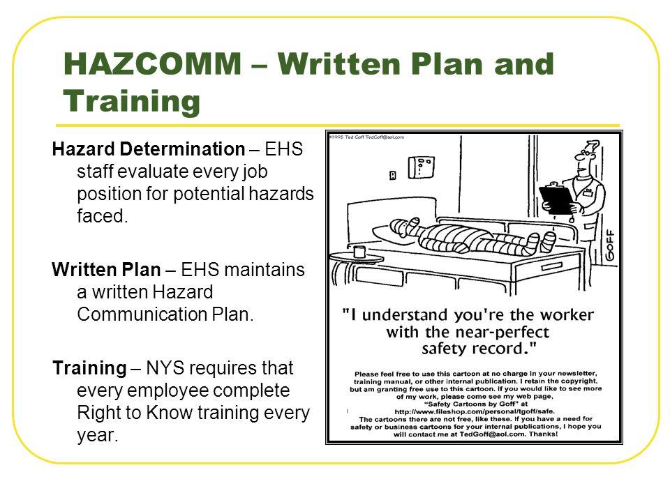 HAZCOMM – Written Plan and Training Hazard Determination – EHS staff evaluate every job position for potential hazards faced. Written Plan – EHS maint