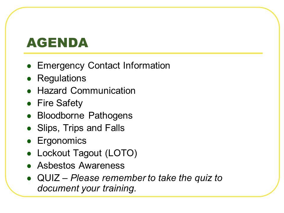 AGENDA Emergency Contact Information Regulations Hazard Communication Fire Safety Bloodborne Pathogens Slips, Trips and Falls Ergonomics Lockout Tagou