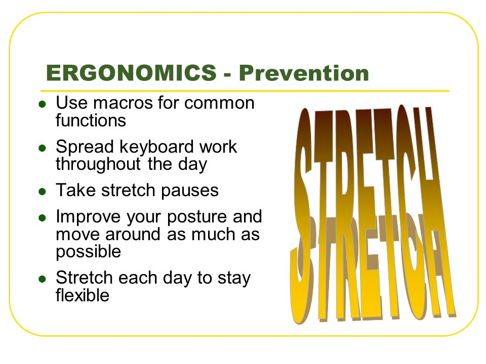 Use macros for common functions Spread keyboard work throughout the day Take stretch pauses Improve your posture and move around as much as possible S