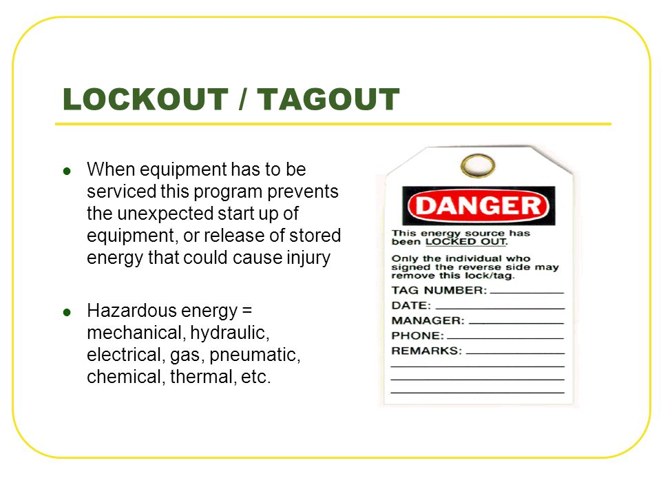 LOCKOUT / TAGOUT When equipment has to be serviced this program prevents the unexpected start up of equipment, or release of stored energy that could