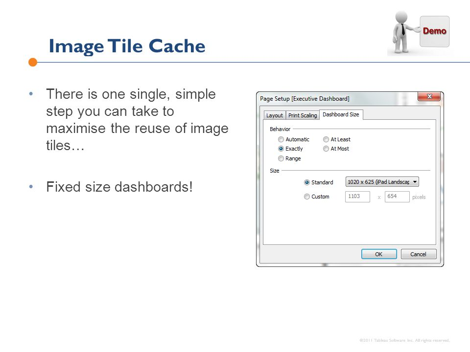Image Tile Cache ©2011 Tableau Software Inc. All rights reserved. There is one single, simple step you can take to maximise the reuse of image tiles…