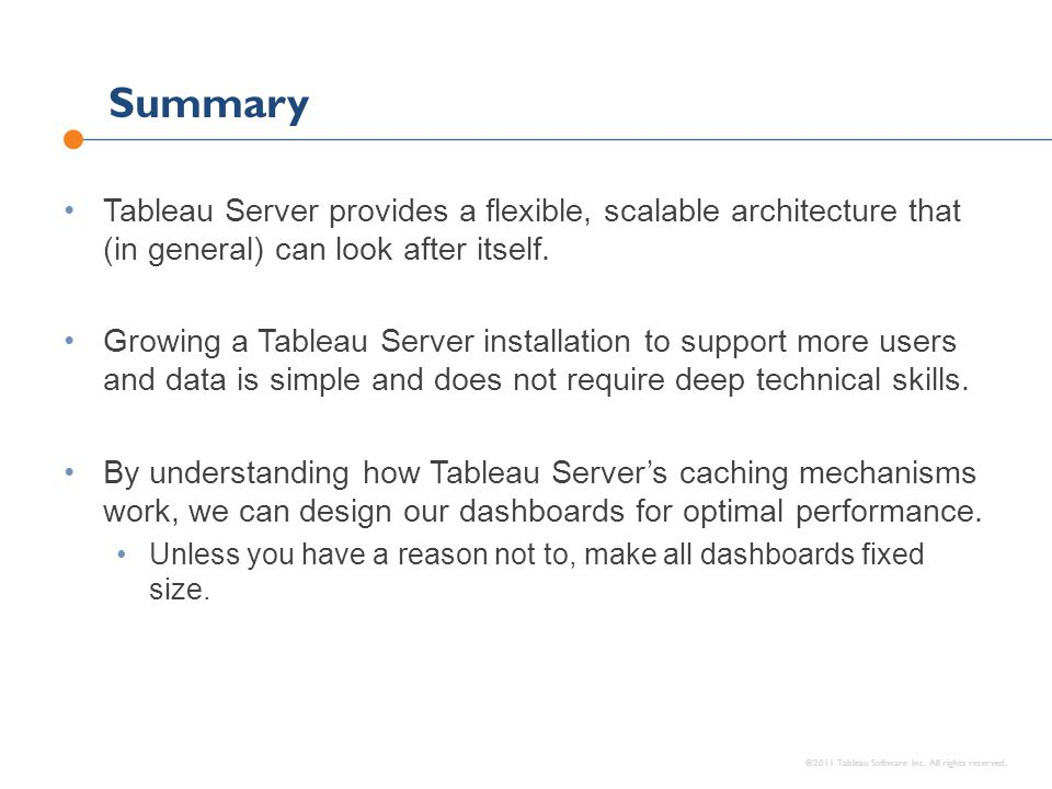 Summary ©2011 Tableau Software Inc. All rights reserved. Tableau Server provides a flexible, scalable architecture that (in general) can look after it