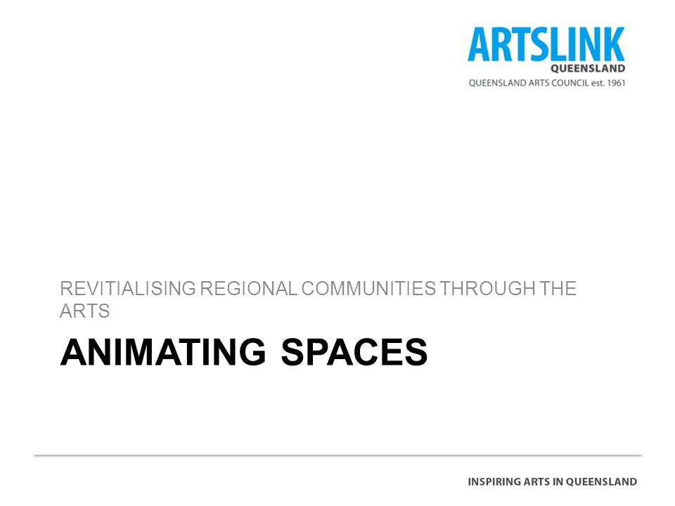 ANIMATING SPACES REVITIALISING REGIONAL COMMUNITIES THROUGH THE ARTS