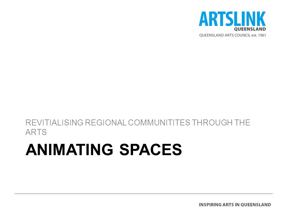 ANIMATING SPACES REVITIALISING REGIONAL COMMUNITITES THROUGH THE ARTS