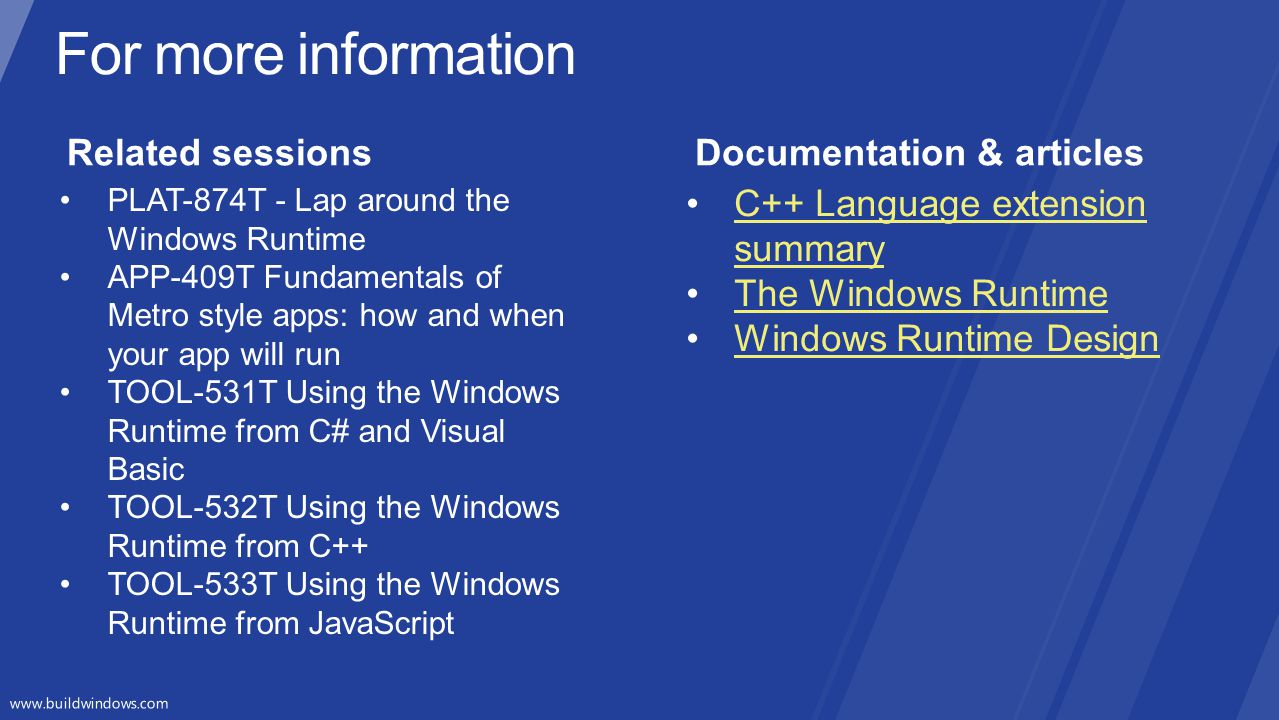 PLAT-874T - Lap around the Windows Runtime APP-409T Fundamentals of Metro style apps: how and when your app will run TOOL-531T Using the Windows Runti