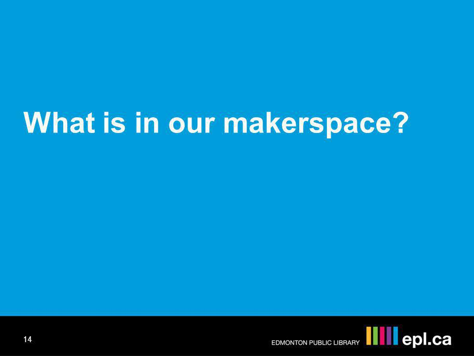 What is in our makerspace 14