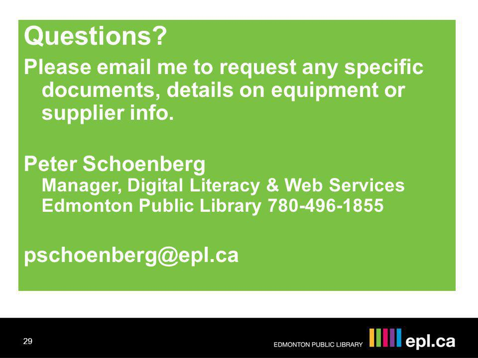 Questions? Please email me to request any specific documents, details on equipment or supplier info. Peter Schoenberg Manager, Digital Literacy & Web