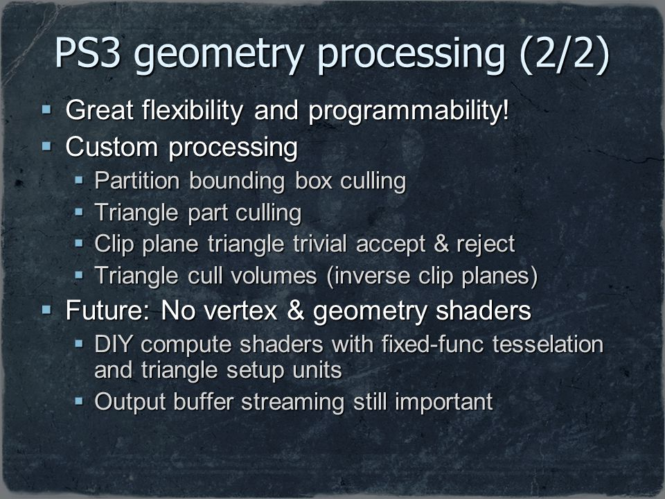 PS3 geometry processing (2/2) Great flexibility and programmability! Great flexibility and programmability! Custom processing Custom processing Partit
