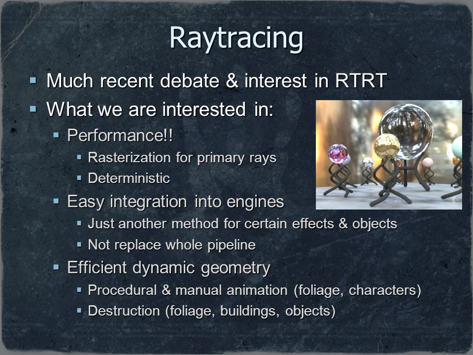 Raytracing Much recent debate & interest in RTRT Much recent debate & interest in RTRT What we are interested in: What we are interested in: Performan