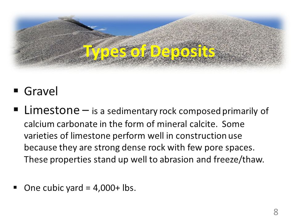 Gravel Limestone – is a sedimentary rock composed primarily of calcium carbonate in the form of mineral calcite.