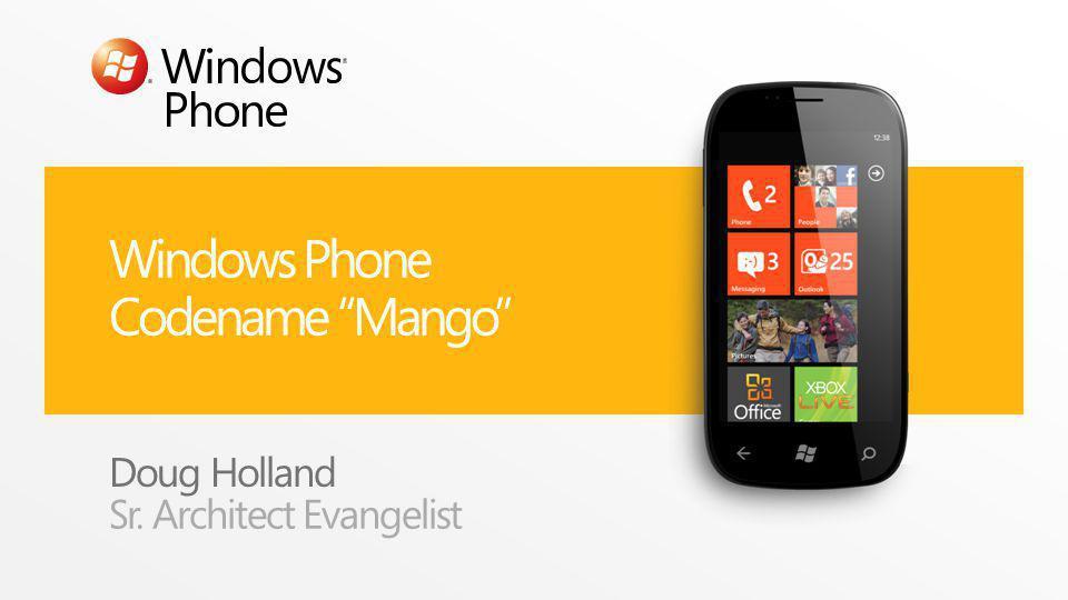 Windows Phone Codename Mango Doug Holland Sr. Architect Evangelist