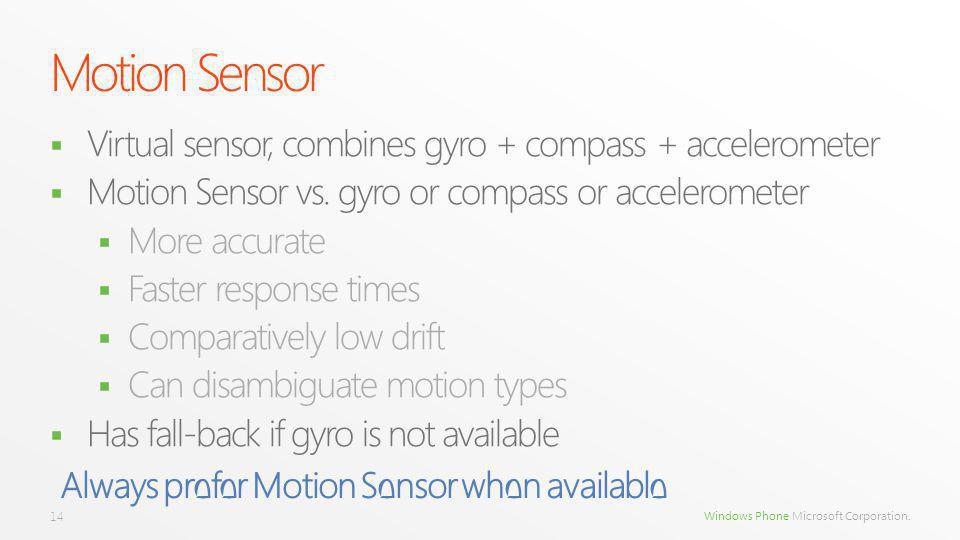 Windows Phone Microsoft Corporation. Virtual sensor, combines gyro + compass + accelerometer Motion Sensor vs. gyro or compass or accelerometer More a