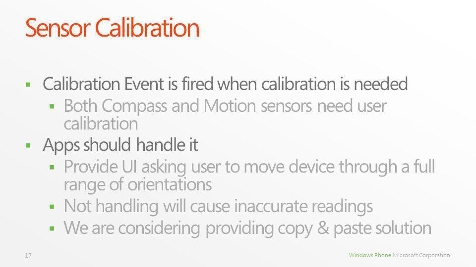Windows Phone Microsoft Corporation. Sensor Calibration Calibration Event is fired when calibration is needed Both Compass and Motion sensors need use