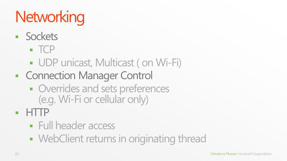 Windows Phone Microsoft Corporation. Networking Sockets TCP UDP unicast, Multicast ( on Wi-Fi) Connection Manager Control Overrides and sets preferenc