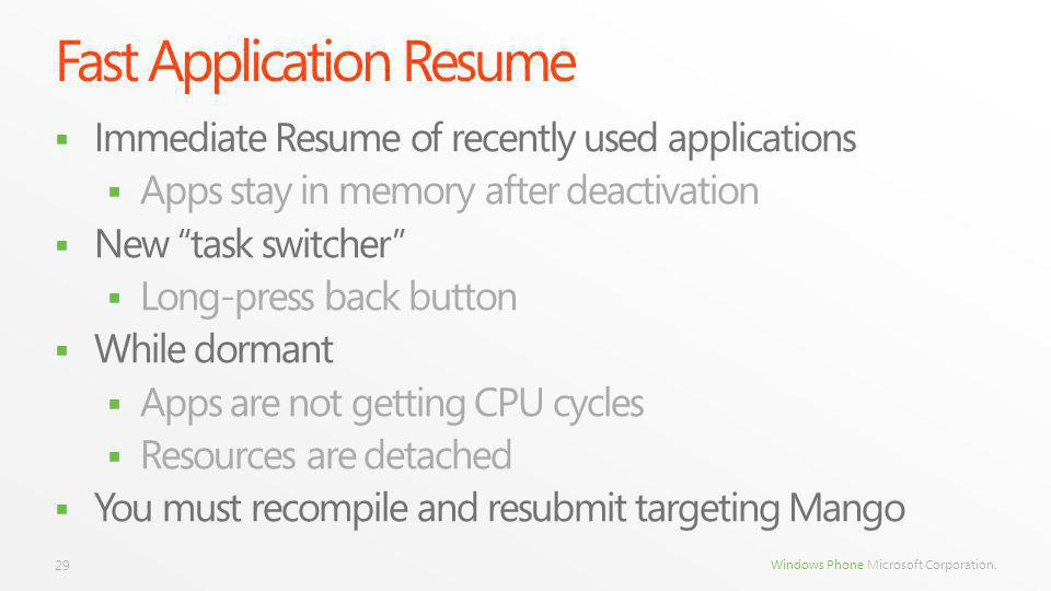 Windows Phone Microsoft Corporation. Fast Application Resume Immediate Resume of recently used applications Apps stay in memory after deactivation New