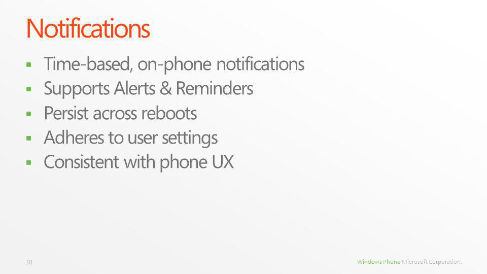 Windows Phone Microsoft Corporation. Notifications Time-based, on-phone notifications Supports Alerts & Reminders Persist across reboots Adheres to us