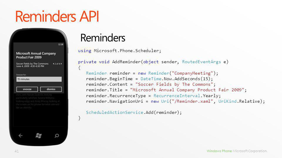 Windows Phone Microsoft Corporation. Reminders API 41 using Microsoft.Phone.Scheduler; private void AddReminder(object sender, RoutedEventArgs e) { Re